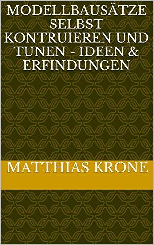 Modellbausätze selbst kontruieren und tunen - Ideen & Erfindungen (German Edition)