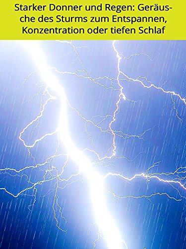 Starker Donner und Regen: Geräusche des Sturms zum Entspannen, Konzentration oder tiefen Schlaf (Tee Wieder)