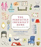 The Perfectly Imperfect Home: How to Decorate and Live Well