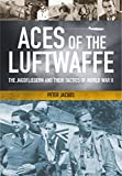 Aces of the Luftwaffe: The Jagdfliegern and Their Tactics of World War II by Peter Jacobs (30-Sep-2014) Hardcover