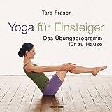 Yoga für Einsteiger: Das Übungsprogramm für Zuhause