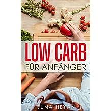 Low Carb für Einsteiger: So gelingt der Start in die Welt der Low Carb Ernährung -  [inkl. 50 Rezepte für Anfänger + 23 Abnehmtipps]: [Low Carb für Einsteiger, Low Carb Kochbuch, Low Carb für Faule]