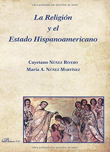 La Religión y el Estado Hispanoamericano. por María Núñez Martínez