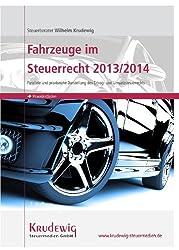 Fahrzeuge im Steuerrecht 2013/2014 - parallele und praxisnahe Darstellung des Ertrag- und Umsatzsteuerrechts