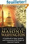 The Secrets of Masonic Washington: A...