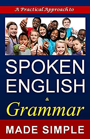 Spoken English & Grammar: A Self Learning Book Made Simple For All