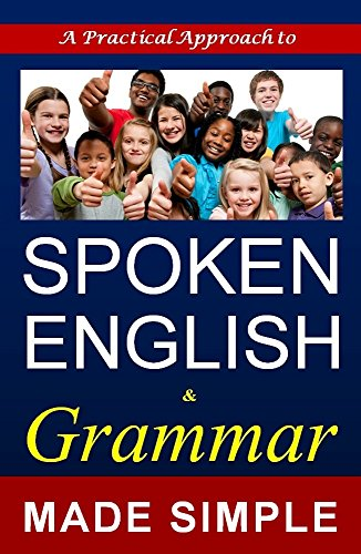 Spoken English & Grammar: A Self Learning Book Made Simple For All.