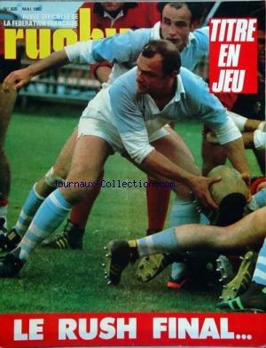 RUGBY [No 825] du 01/05/1982 - titre en jeu - le rush final - michel cremaschi - bernard herero - roland bertranne - yves lafarge