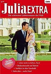 Julia Extra Band 0301: Habe alles - suche Frau! / Verführt in aller Unschuld / Hochzeitsnacht auf Hawaii / Lehre mich zu lieben Tara! /