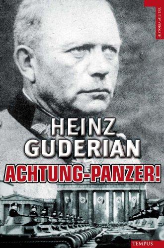 Achtung-Panzer!: El Desarrollo de los Blindados, su Tactica de Combate y Sus Posibilidades Operativas (Historia Militar)