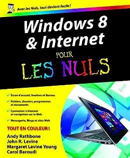 Windows 8 et Internet Pour les Nuls par [Young, Margaret Levine, Carol BAROUDI, John R.LEVINE, Andy RATHBONE]