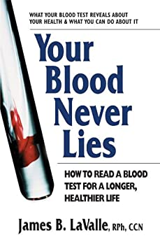Your Blood Never Lies: How to Read a Blood Test for a Longer, Healthier Life par [LaValle, James B.]