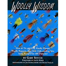 Woolly Wisdom: How to Tie and Fish Woolly Worms, Woolly Buggers, and Their Fish-Catching Kin. Tying Recipes for 400 Patterns! by Gary Soucie (2005-03-01)