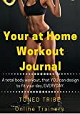 Home Workout Journal: Total body workout, That you design to fit your day, Everyday. Womens edition.