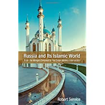 Russia and Its Islamic World: From the Mongol Conquest to the Syrian Military Intervention