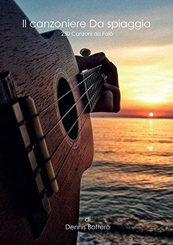 Il Canzoniere Da Spiaggia: 250 Canzoni con Accordi Facilitati - Canzoni Italiane, Internazionali, Spagnole, Cartoni Disney e Serie TV!