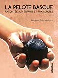 La pelote basque racontée: Racontée aux enfants et aux adultes