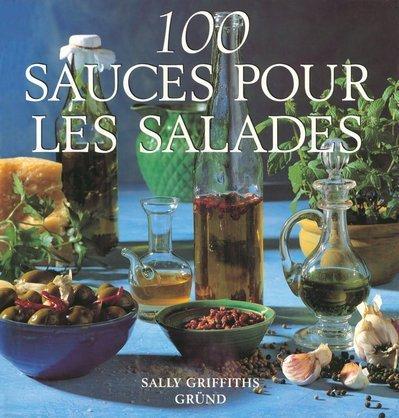 100 sauces pour les salades par Sally Griffiths