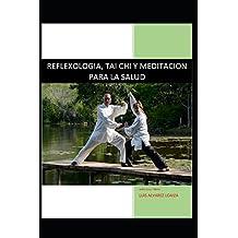 REFLEXOLOGIA, TAI CHI Y MEDITACION PARA LA SALUD: SALUD ORIENTAL Y MEDICINA CHINA
