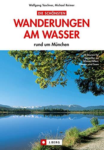 Die schönsten Wanderungen am Wasser: Wandern an Flüssen und Seen in München  und Umgebung - ein Wanderführer mit den 20 schönsten Wanderungen am Wasser  ...