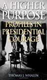 A Higher Purpose: Profiles in Presidential Courage by Thomas J. Whalen (2007-09-07)