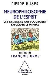 Neurophilosophie de l'esprit: Ces neurones qui voudraient expliquer le mental
