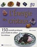 L'énergie des cristaux : 150 conseils pratiques p..