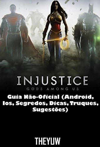 Injustice Gods Among Us Guia Não-Oficial (Android, Ios, Segredos, Dicas, Truques, Sugestes) (Portuguese Edition)