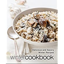 Winter Cookbook: Delicious and Savory Winter Recipes (English Edition)