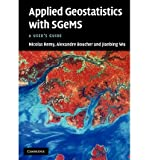 [(Applied Geostatistics with SGeMs: A User's Guide)] [ By (author) Nicolas Remy, By (author) Alexandre Boucher, By (author) Jianbing Wu ] [May, 2011]
