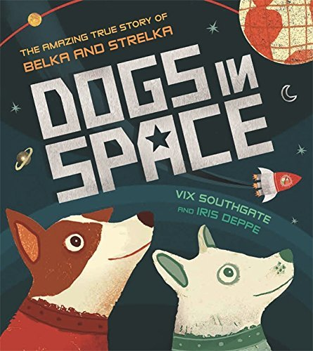 Dogs in Space: The Amazing True Story of Belka and Strelka (English Edition)