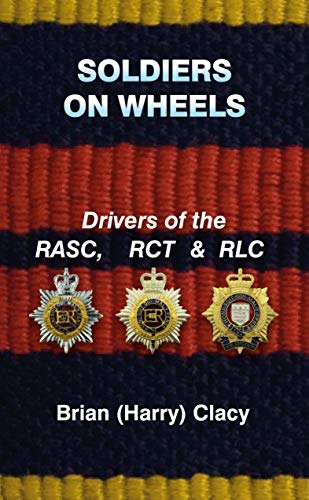 Soldiers On Wheels (Drivers of the RASC, RCT & RLC)