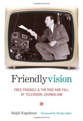 Friendlyvision: Fred Friendly and the Rise and Fall of Television Journalism by Ralph Engelman (2009-04-24)
