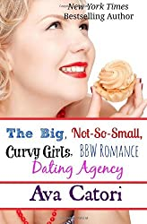 The Big, Not-So-Small, Curvy Girls, BBW Romance, Dating Agency: Volume 1 (Plush Daisies) by Ava Catori (2013-05-18)