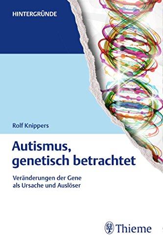 Download Autismus, genetisch betrachtet: Veränderungen der Gene als Ursache und Auslöser (Hintergründe)