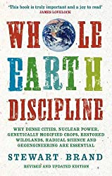Whole Earth Discipline: Why Dense Cities, Nuclear Power, Transgenic Crops, Restored Wildlands, Radical Science, and Geoengineering Are Necessa by Stewart Brand (2010-10-01)