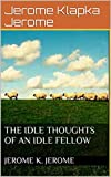 Idle Thoughts of an Idle Fellow :PREMIUM EDITION -Illustrated (English Edition)