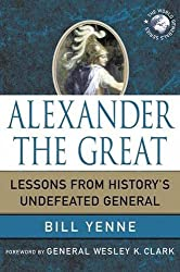 Alexander the Great: Lessons from History's Undefeated General (World Generals Series) by Bill Yenne (2010-04-13)
