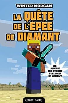 La Quête de l'épée de diamant: Minecraft - Les Aventures non officielles d'un joueur, T1 par [Morgan, Winter]