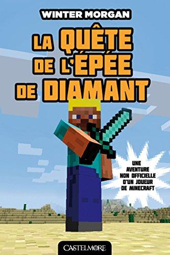 La Quête de l'épée de diamant: Minecraft - Les Aventures non officielles d'un joueur, T1 par Winter Morgan