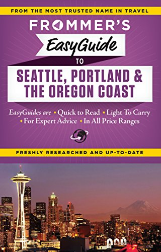 Frommer's EasyGuide to Seattle, Portland and the Oregon Coast (Easy Guides)