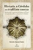 Historia de Córdoba en el califato omeya: El desarrollo y expansión de Córdoba en la etapa de esplendor político y cultural de Al Ándalus (Andalucía)