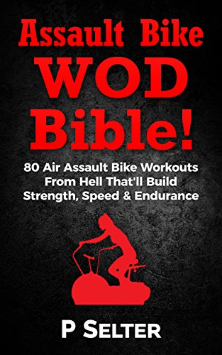 assault-bike-wod-bible-80-air-assault-bike-workouts-from-hell-thatll-build-strength-speed-endurance-