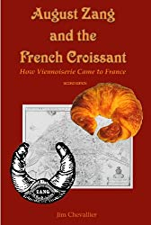 August Zang and the French Croissant: How Viennoiserie Came to France - 2nd edition (English Edition)