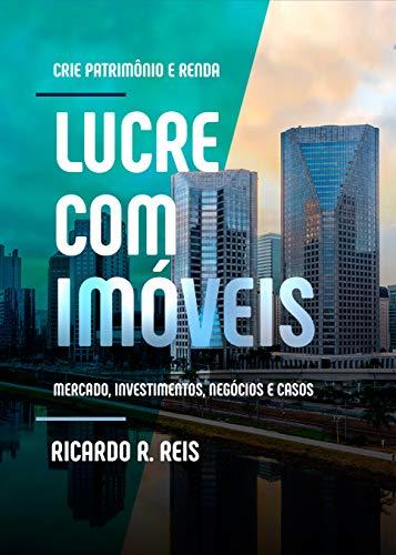 Lucre com Imóveis: Crie Patrimônio e Renda (Portuguese Edition)