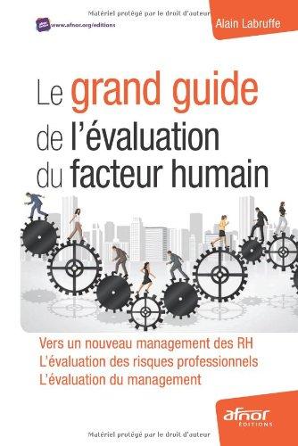 Le grand guide de l'évaluation du facteur humain. Vers un nouveau management des RH. L'évaluation des risques professionnels. L'évalutation du management.