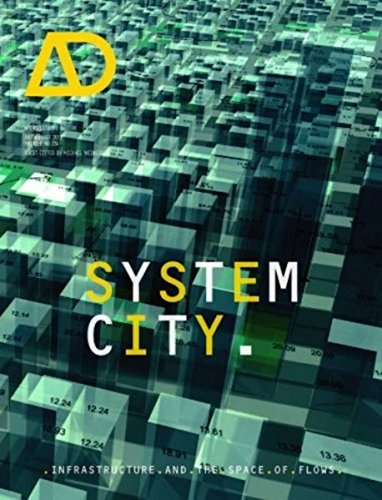 System City: Infrastructure and the Space of Flows AD (Architectural Design)