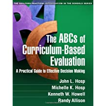 The ABCs of Curriculum-Based Evaluation: A Practical Guide to Effective Decision Making (The Guilford Practical Intervention in the Schools Series)