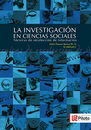 La Investigación en Ciencias Sociales: Técnicas de recolección de la información por Páramo Bernal Pablo
