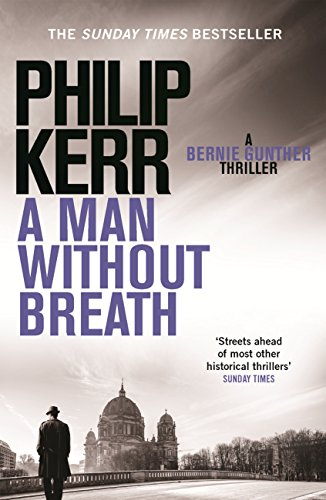 A Man Without Breath: fast-paced historical thriller from a global bestselling author (Bernie Gunther Mystery Book 9) (English Edition) por Philip Kerr